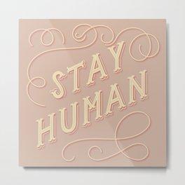 Stay Human Metal Print