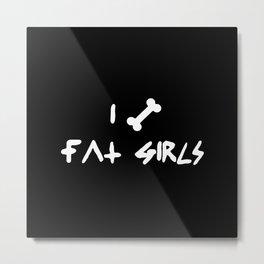 I Bone Fat Girls Metal Print