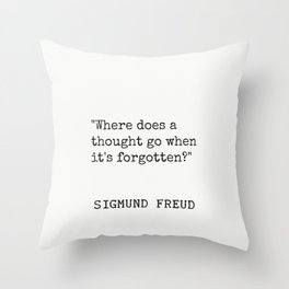 "Sigmund Freud ""Where does a thought go when it's forgotten?"" Throw Pillow"