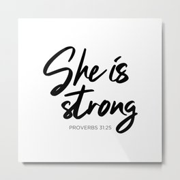 SHE IS STRONG, Proverbs 31 : 25 Metal Print