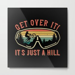 MTB - Get Over It It's Just A Hill Metal Print