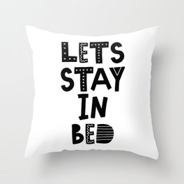 Lets Stay in Bed scandinavian style typography in black and white bedroom wall decor Throw Pillow