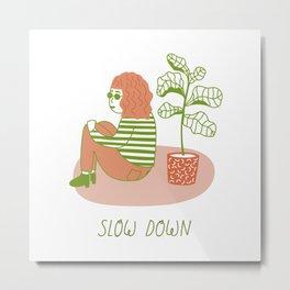 Slow Down Girl Metal Print