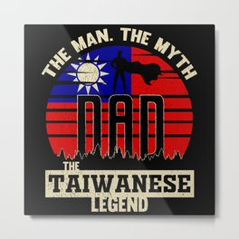 The Man The Myth The Taiwanese Legend Dad Metal Print
