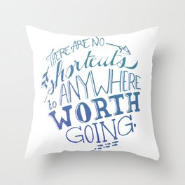 There are no shortcuts to anywhere worth going.  Throw Pillow