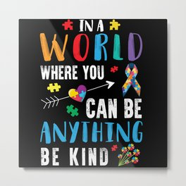 In A World Where You Can Be Anything Gift Metal Print