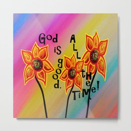 God is Good All the Time Metal Print