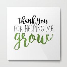Thank You For Helping Me Grow Metal Print