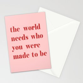 The World Needs Who You Were Made To Be Stationery Cards