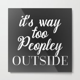 Too Peopley Outside Funny Quote Metal Print