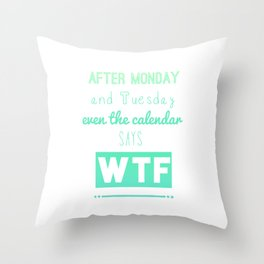 After Monday Even the Calendar Says WTF Throw Pillow