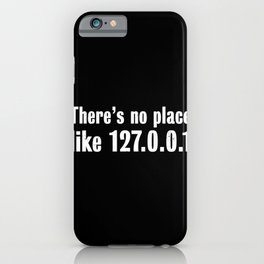 There is no place like 127.0.0.1 - Gift iPhone Case