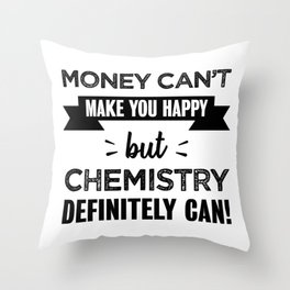 Chemistry makes you happy gift Throw Pillow