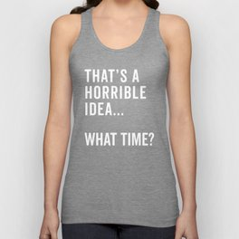 That's A Horrible Idea Funny Quote Unisex Tank Top