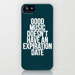 Good music doesn't have an expiration date iPhone Case