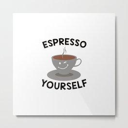 Espresso Yourself | Coffee Mug Funny Gift Idea Metal Print