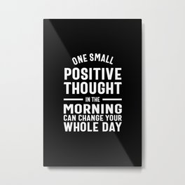 One Positive Thought Can Change Your Day - Motivational Quotes Gift Metal Print
