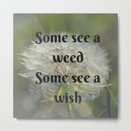 Some See a Weed Some See a Wish Metal Print
