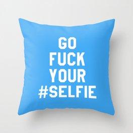 GO FUCK YOUR SELFIE (Blue) Throw Pillow