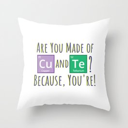 Are You Made Of Copper And Tellurium Because You're Throw Pillow