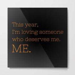 I'm loving someone who deserves me. ME - OITNB Collection Metal Print