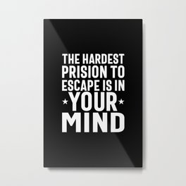 The Hardest Prision To Escape Is In Your Mind - Motivational Quotes Gift Metal Print