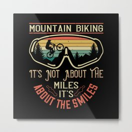 MTB -It's Not About The Miles But Smiles Metal Print