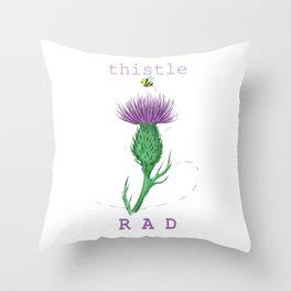 ~ Thistle B Rad ~ Throw Pillow
