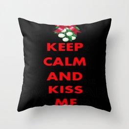 Keep Calm and Kiss Me  Throw Pillow
