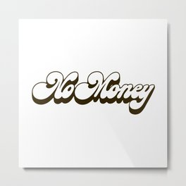 No money - funny retro typography Metal Print