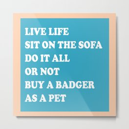 Live Life Badger Quote Humour Metal Print