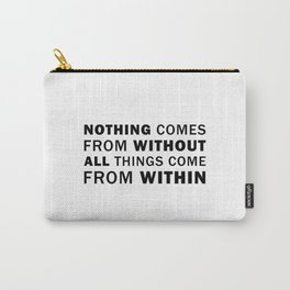 Nothing comes from without; all things come from within Carry-All Pouch