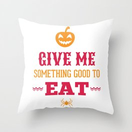 Halloween Give Me Something Good To Eat Throw Pillow