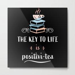 The Key to Life is positivi - tea (Gift) Metal Print