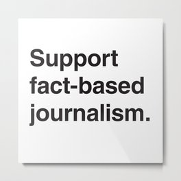 Support fact-based journalism. (Black text) Metal Print