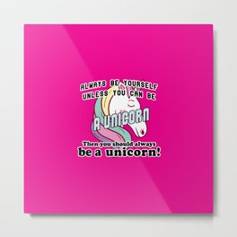 Always be yourself unless you can be a unicorn Metal Print