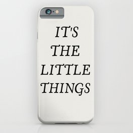 It's the little things quote iPhone Case