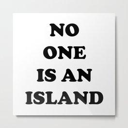 No One Is An Island Metal Print