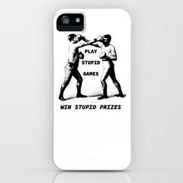 Play Stupid Games, Win Stupid Prizes iPhone Case