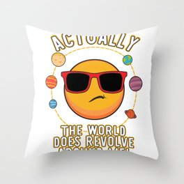 Actually The World Does Revolve Around Me Funny design Throw Pillow