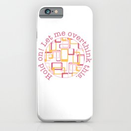 Let me overthink this iPhone Case