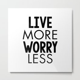 Live More Worry Less Metal Print