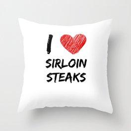 I Love Sirloin Steaks Throw Pillow