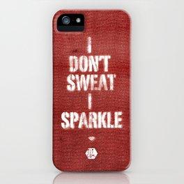 I Don't Sweat I Sparkle. iPhone Case