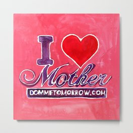 I LOVE MOTHER Metal Print