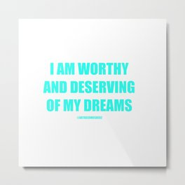 I AM WORTHY AND DESERVING OF MY DREAMS AFFIRMATION Metal Print