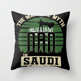 The Man The Myth The Saudi Legend Dad Throw Pillow