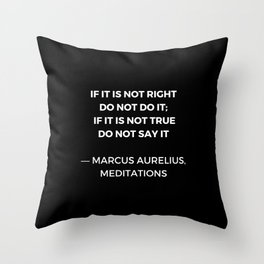 Stoic Wisdom Quotes - Marcus Aurelius Meditations - If it is not right do not do it Throw Pillow