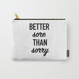 Better Sore Than Sorry Carry-All Pouch