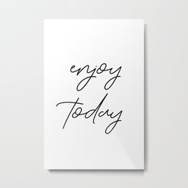 Enjoy today Metal Print